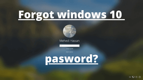 forgot password on windows 10? here is how to reset windows 10 password
