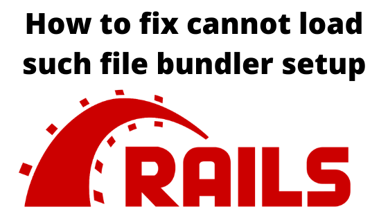 How to fix cannot load such file bundler setup